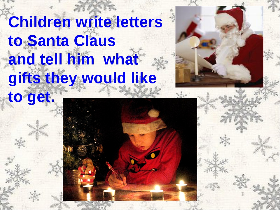 Children write letters to Santa Claus and tell him what gifts they would like...