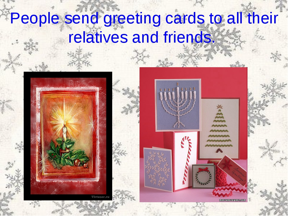 People send greeting cards to all their relatives and friends.