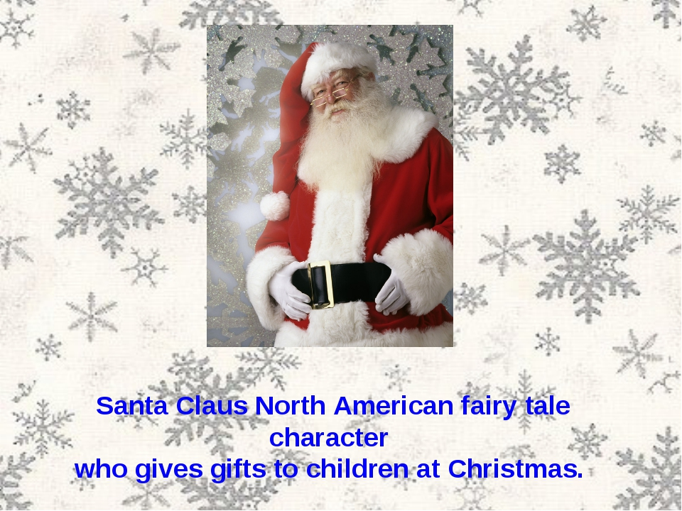 Santa Claus North American fairy tale character who gives gifts to children a...