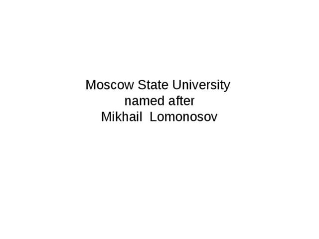 Moscow State University named after Mikhail Lomonosov