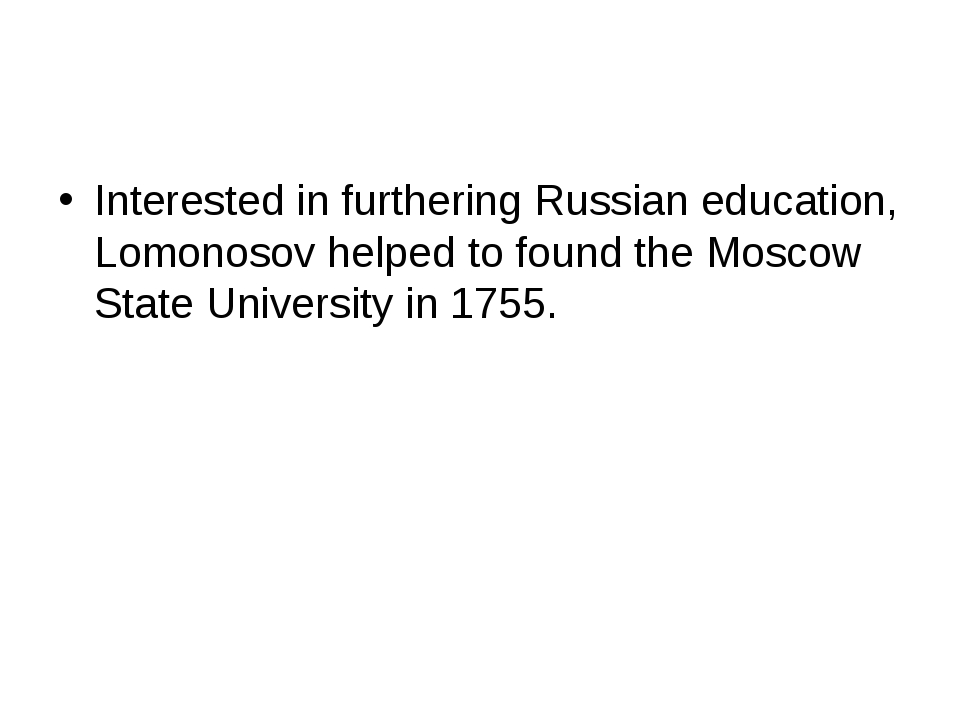 Interested in furthering Russian education, Lomonosov helped to found the Mo...