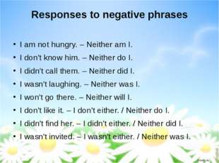 Responses to negative phrases I am not hungry. – Neither am I. I don't know h