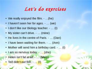 Let's do exercises We really enjoyed the film. - …(he) I haven't seen her for
