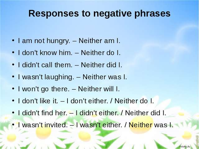 Responses to negative phrases I am not hungry. – Neither am I. I don't know h...