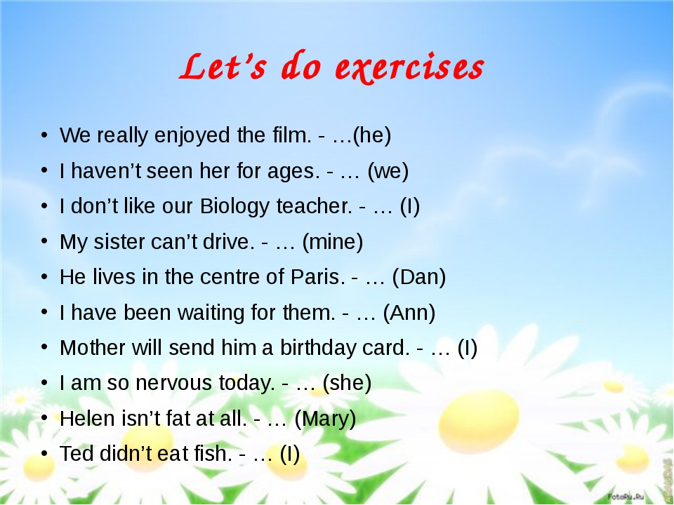 Let's do exercises We really enjoyed the film. - …(he) I haven't seen her for...