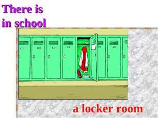 There is in school a locker room