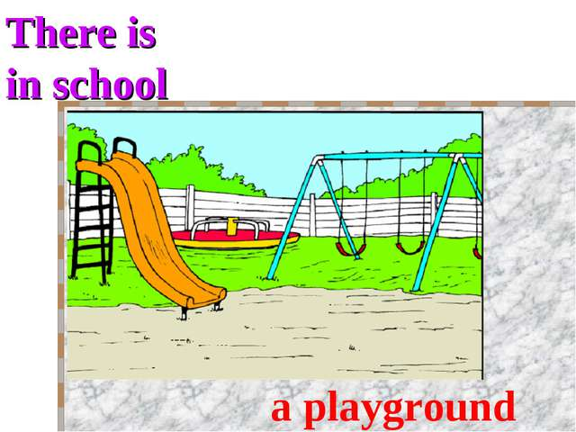 There is in school a playground