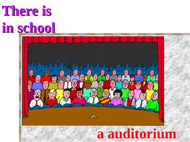 There is in school a auditorium