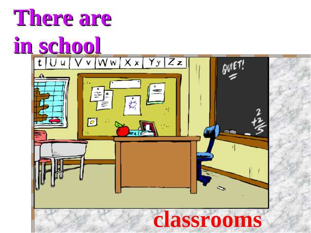 There are in school classrooms