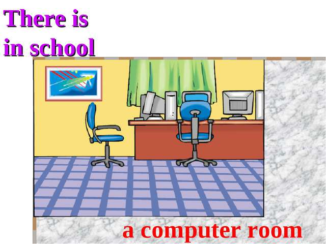 There is in school a computer room