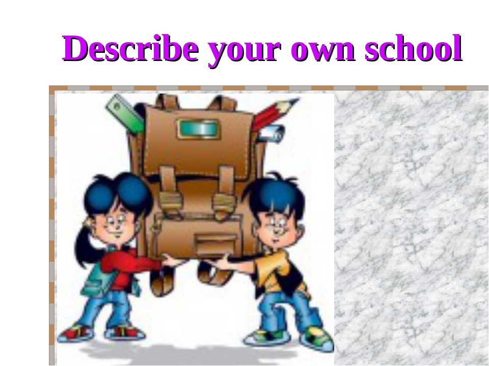 Describe your own school