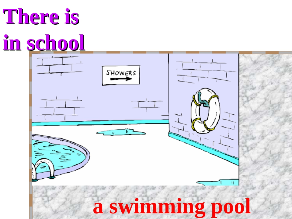 There is in school a swimming pool