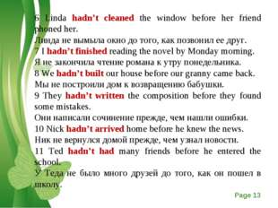 6 Linda hadn't cleaned the window before her friend phoned her. Линда не вымы