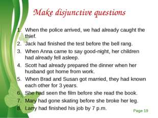 Make disjunctive questions When the police arrived, we had already caught the