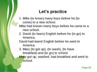 Let's practice Mike (to know) many boys before he (to come) to a new school.