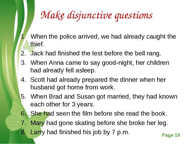 Make disjunctive questions When the police arrived, we had already caught the...