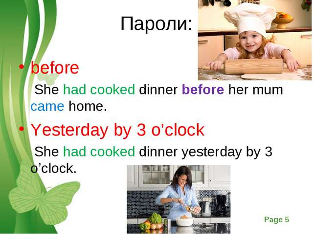 Пароли: before She had cooked dinner before her mum came home. Yesterday by 3...