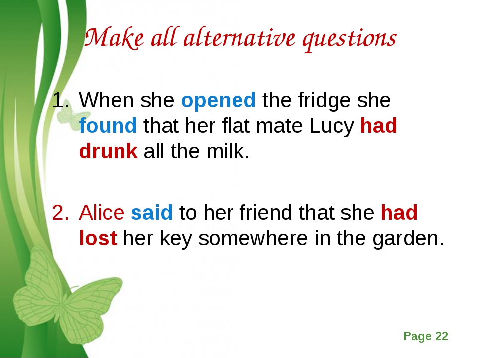 Make all alternative questions When she opened the fridge she found that her...