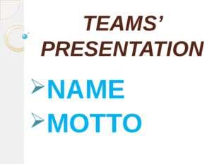 TEAMS' PRESENTATION NAME MOTTO