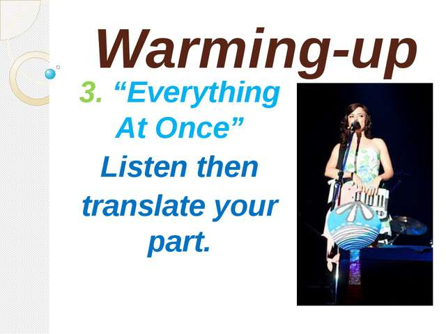 "Warming-up 3. ""Everything At Once"" Listen then translate your part."