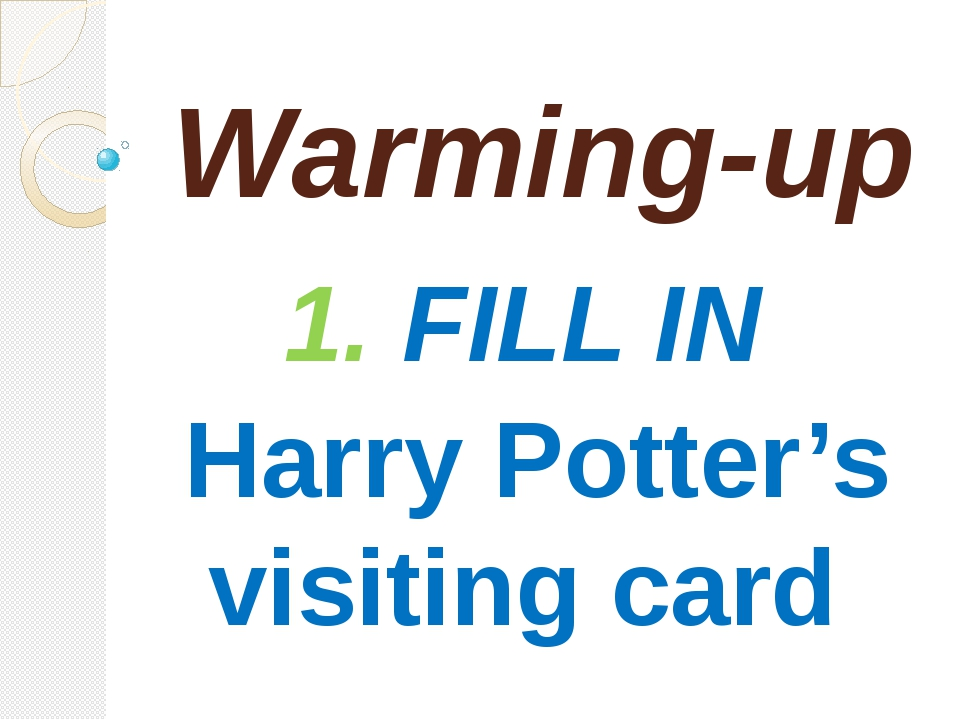 Warming-up 1. FILL IN Harry Potter's visiting card
