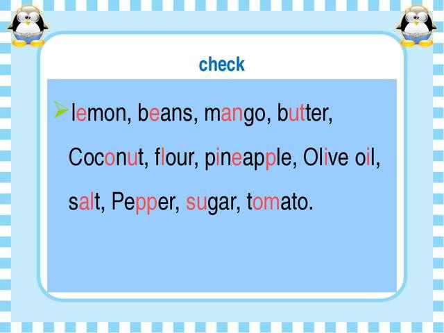 check lemon, beans, mango, butter, Coconut, flour, pineapple, Olive oil, salt...