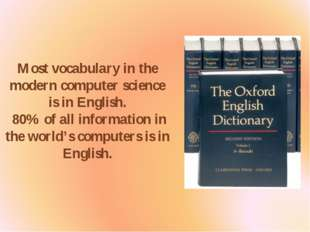 Most vocabulary in the modern computer science is in English. 80% of all info