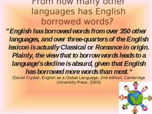 "From how many other languages has English borrowed words? ""English has borrow"