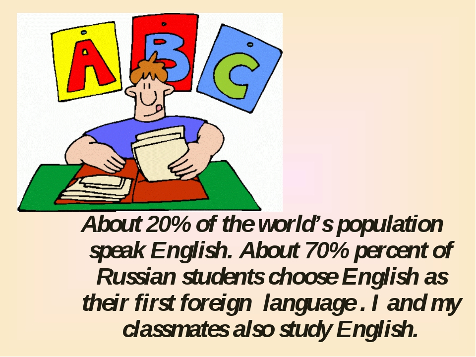 About 20% of the world's population speak English. About 70% percent of Russi...