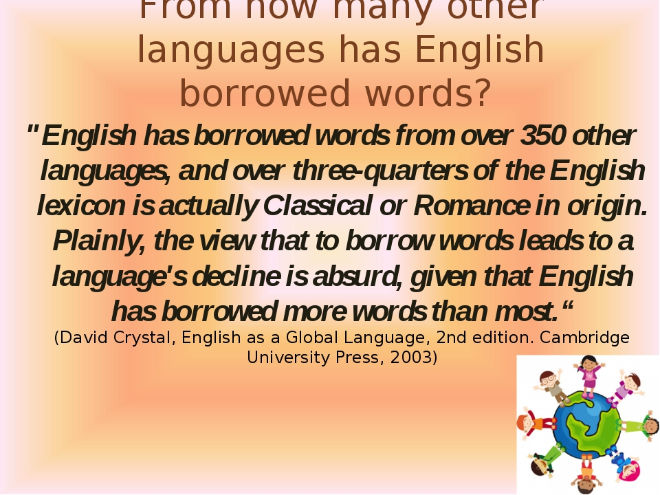"From how many other languages has English borrowed words? ""English has borrow..."