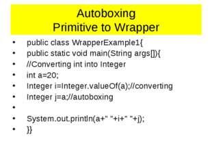 Autoboxing Primitive to Wrapper publicclassWrapperExample1{ publicstatic
