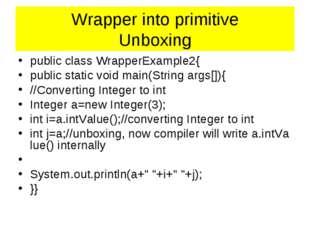 Wrapper into primitive Unboxing publicclassWrapperExample2{ publicstat