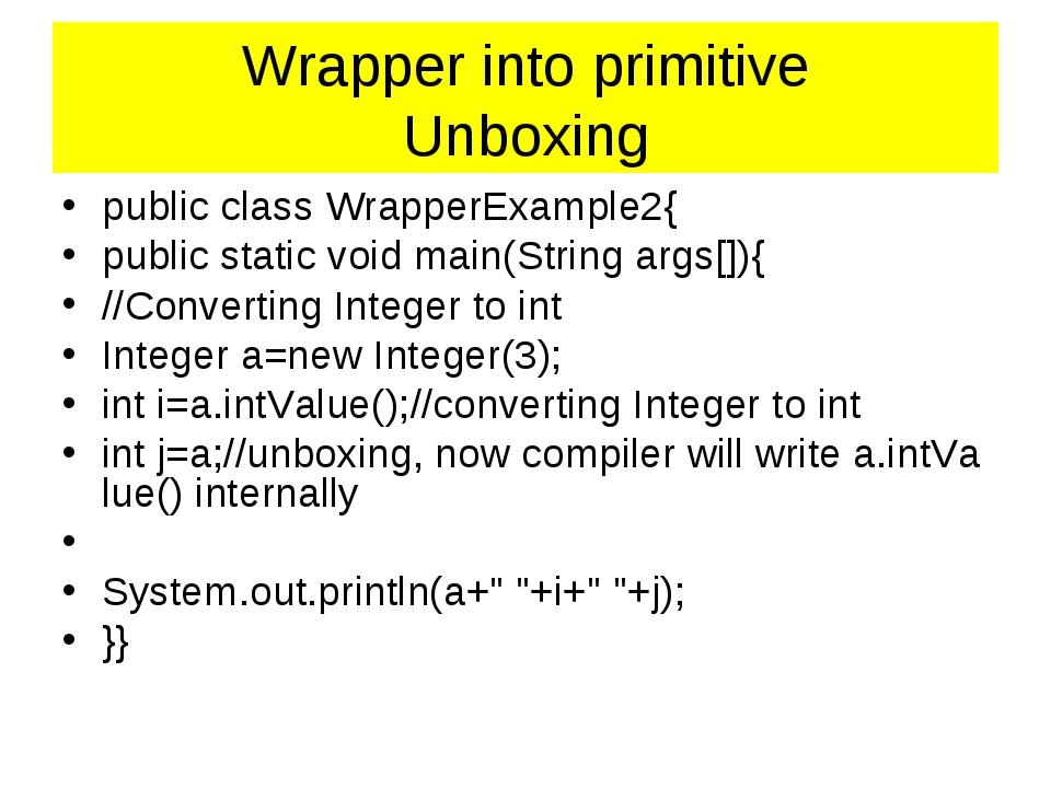 Wrapper into primitive Unboxing publicclassWrapperExample2{ publicstat...