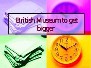 British Museum to get bigger