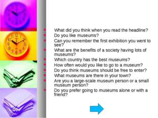 What did you think when you read the headline? Do you like museums? Can you r