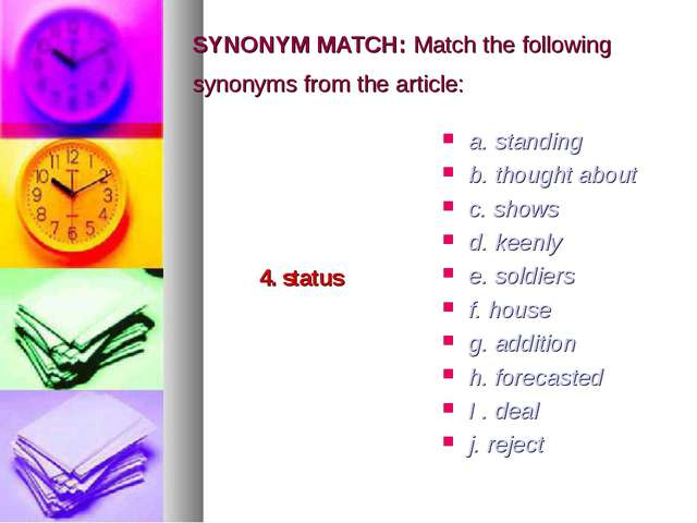 SYNONYM MATCH: Match the following synonyms from the article: 4. status a. st...