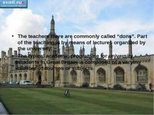 """The teachers there are commonly called """"dons"""". Part of the teaching is by mea"""