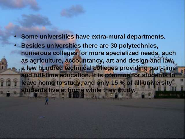 Some universities have extra-mural departments. Besides universities there ar...