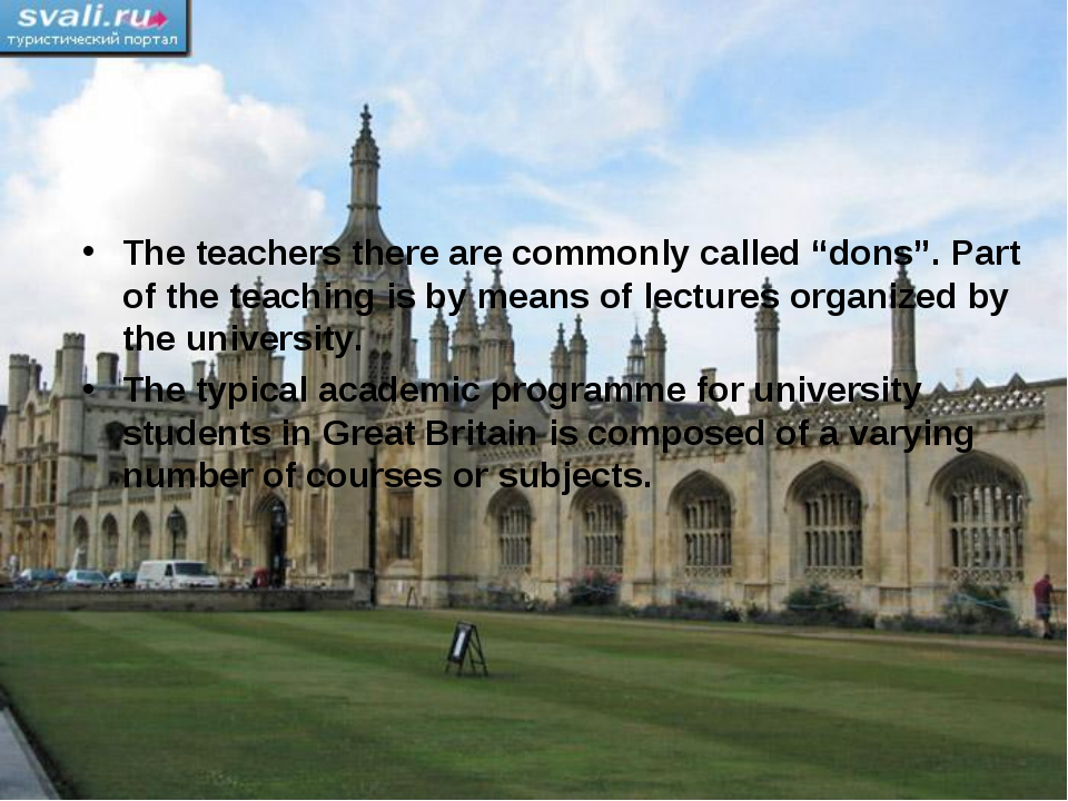 """The teachers there are commonly called """"dons"""". Part of the teaching is by mea..."""