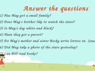 Answer the questions 1) Has Mag got a small family? 2) Does Mag's brother lik