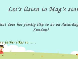 Let's listen to Mag's story! What does her family like to do on Saturday and
