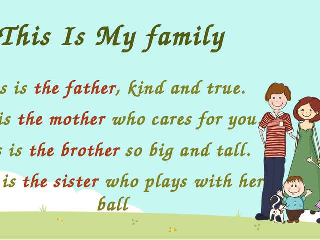 This Is My family This is the father, kind and true. This is the mother who c...