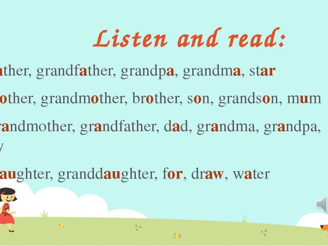 Listen and read: [a:] father, grandfather, grandpa, grandma, star [ʌ] mother,...
