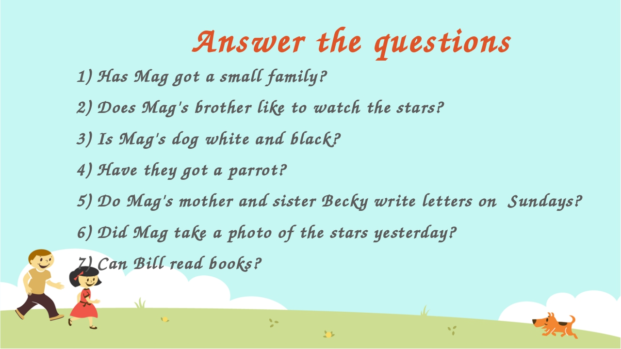 Answer the questions 1) Has Mag got a small family? 2) Does Mag's brother lik...