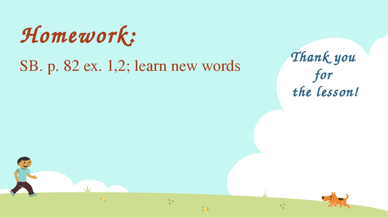 Thank you for the lesson! Homework: SB. p. 82 ex. 1,2; learn new words