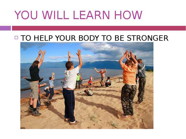 YOU WILL LEARN HOW TO HELP YOUR BODY TO BE STRONGER