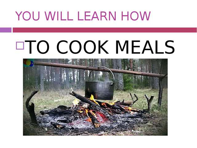YOU WILL LEARN HOW TO COOK MEALS