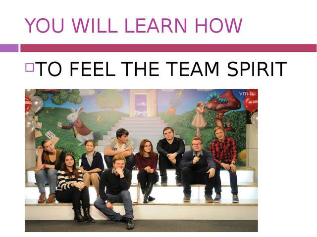 YOU WILL LEARN HOW TO FEEL THE TEAM SPIRIT