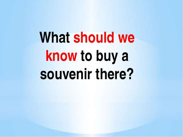 What should we know to buy a souvenir there?