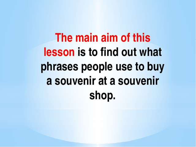 The main aim of this lesson is to find out what phrases people use to buy a s...